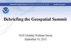 Debriefing the Geospatial Summit NGS Monthly Webinar Series