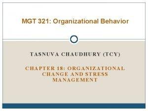 MGT 321 Organizational Behavior TASNUVA CHAUDHURY TCY CHAPTER