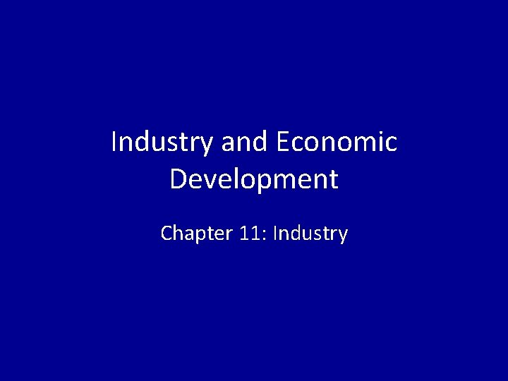 Industry and Economic Development Chapter 11 Industry Industry