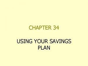 CHAPTER 34 USING YOUR SAVINGS PLAN REGULAR SAVINGS