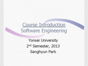 Course Introduction Software Engineering Yonsei University 2 nd