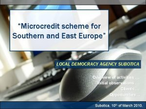 Microcredit scheme for Southern and East Europe LOCAL