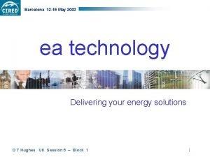 Barcelona 12 15 May 2003 ea technology Delivering