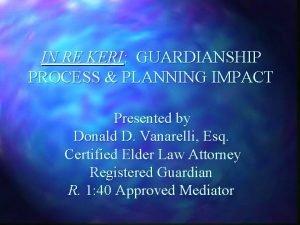 IN RE KERI GUARDIANSHIP PROCESS PLANNING IMPACT Presented