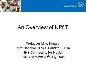 An Overview of NPf IT Professor Mike Pringle