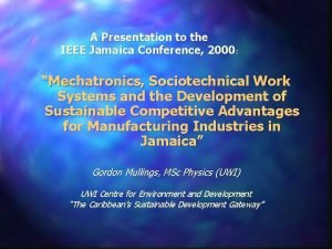 A Presentation to the IEEE Jamaica Conference 2000