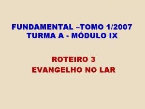 FUNDAMENTAL TOMO 12007 TURMA A MDULO IX ROTEIRO