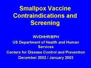 Smallpox Vaccine Contraindications and Screening WVDHHRBPH US Department