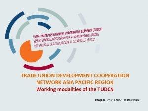 TRADE UNION DEVELOPMENT COOPERATION NETWORK ASIA PACIFIC REGION