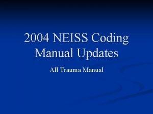 2004 NEISS Coding Manual Updates All Trauma Manual