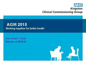 AGM 2015 Working together for better health Naz