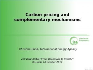 Carbon pricing and complementary mechanisms Christina Hood International