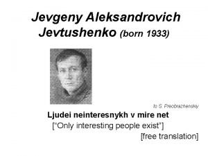 Jevgeny Aleksandrovich Jevtushenko born 1933 to S Preobrazhenskiy