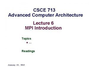 CSCE 713 Advanced Computer Architecture Lecture 6 MPI