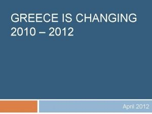 GREECE IS CHANGING 2010 2012 April 2012 Fiscal