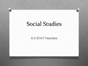 Social Studies K5 STAY Teachers Teaching Social Studies
