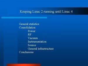 Keeping Linac 2 running until Linac 4 General
