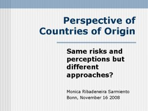 Perspective of Countries of Origin Same risks and