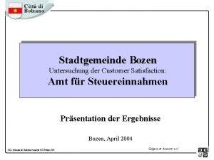 Stadtgemeinde Bozen Untersuchung der Customer Satisfaction Amt fr