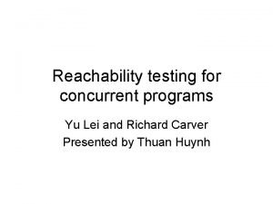 Reachability testing for concurrent programs Yu Lei and
