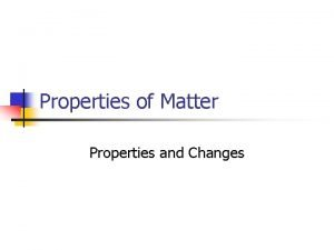 Properties of Matter Properties and Changes Physical Properties