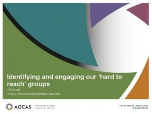 Identifying and engaging our hard to reach groups