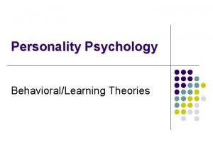 Personality Psychology BehavioralLearning Theories Behavioral Learning Theories l