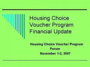 Housing Choice Voucher Program Financial Update Housing Choice
