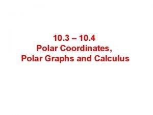 10 3 10 4 Polar Coordinates Polar Graphs