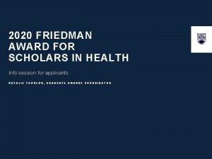 2020 FRIEDMAN AWARD FOR SCHOLARS IN HEALTH Info