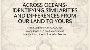 ACROSS OCEANSIDENTIFYING SIMILARITIES AND DIFFERENCES FROM OUR LAND