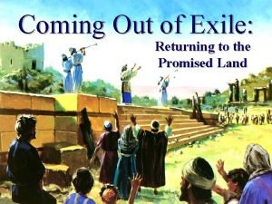 Coming Out of Exile Returning to the Promised