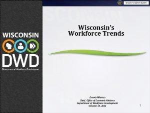 Wisconsin is Open for Business Wisconsins Workforce Trends