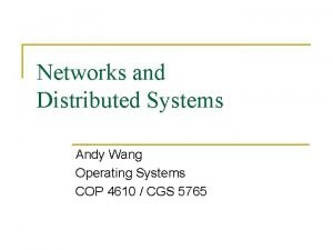 Networks and Distributed Systems Andy Wang Operating Systems