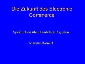 Die Zukunft des Electronic Commerce Spekulation ber handelnde