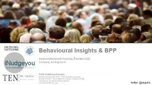 Behavioural Insights BPP i Nudgeyou National konomisk Forenings