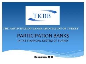 THE PARTICIPATION BANKS ASSOCIATION OF TURKEY PARTICIPATION BANKS