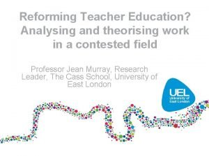 Reforming Teacher Education Analysing and theorising work in