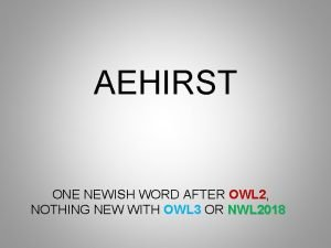 AEHIRST ONE NEWISH WORD AFTER OWL 2 NOTHING