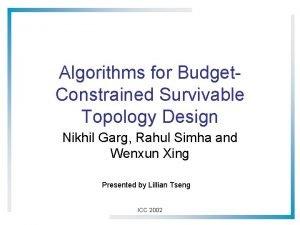 Algorithms for Budget Constrained Survivable Topology Design Nikhil