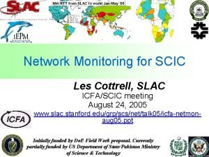 Network Monitoring for SCIC Les Cottrell SLAC ICFASCIC