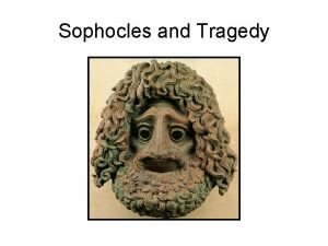 Sophocles and Tragedy Sophocles added a great deal