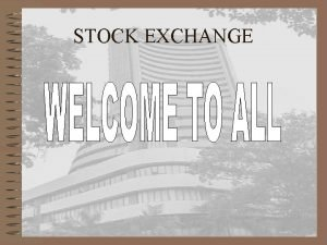 STOCK EXCHANGE WHAT IS STOCK EXCHANGE Stock exchange