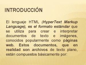 INTRODUCCIN El lenguaje HTML Hyper Text Markup Language
