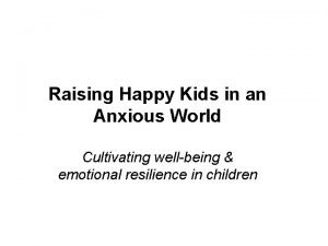 Raising Happy Kids in an Anxious World Cultivating