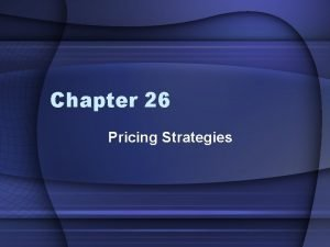 Chapter 26 Pricing Strategies Pricing Concepts 26 1