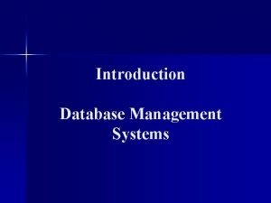 Introduction Database Management Systems Database Management System DBMS