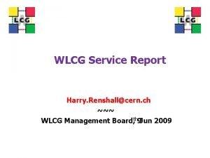 WLCG Service Report Harry Renshallcern ch WLCG Management