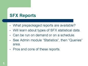 SFX Reports 1 What prepackaged reports are available