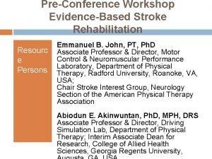 PreConference Workshop EvidenceBased Stroke Rehabilitation Resourc e Persons